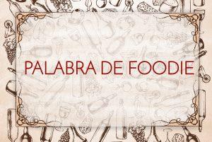 Lee más sobre el artículo Bienvenidos a «Palabra de foodie»