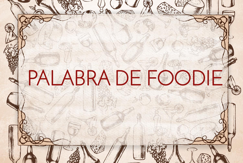 Bienvenidos a «Palabra de foodie»